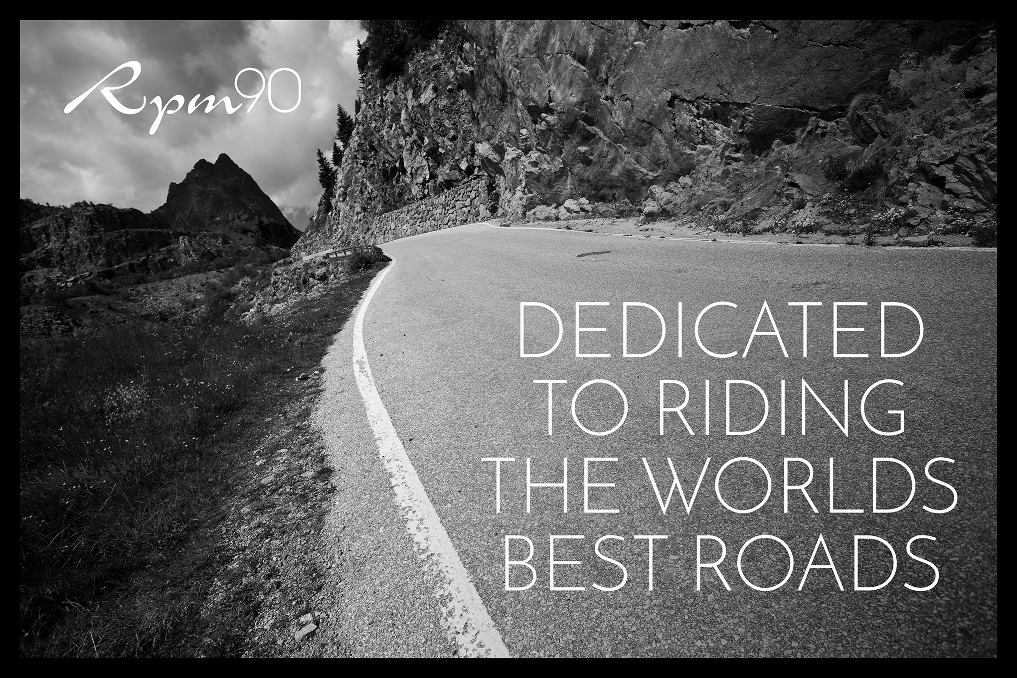 Advert design for RPM90 Cycling Holidays. Black & White image of a road in the Alps with RPM90 Brand logo top left and tag line 'Dedicated to riding the worlds best roads' bottom right.