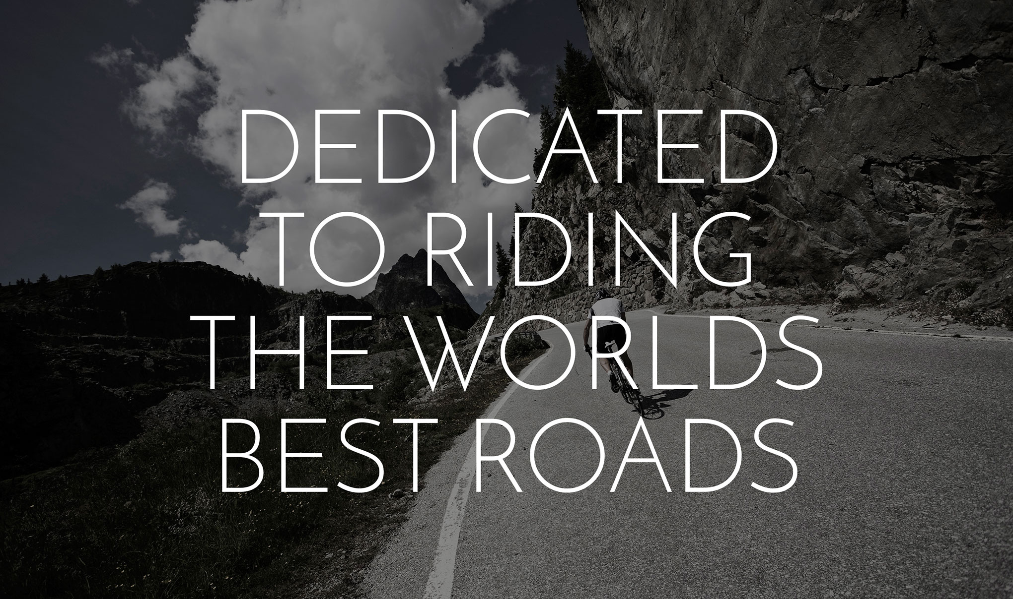 Image shows the text 'Dedicated to riding the worlds best roads' overlaying a cyclist on a road in the Alps.